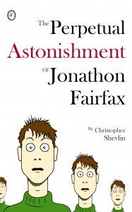 Front cover of The Perpetual Astonishment of Jonathon Fairfax, by Christopher Shevlin, published by Albatross